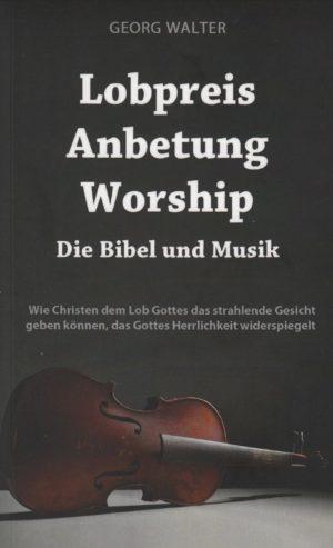 Lobpreis - Anbetung - Worship: Die Bibel und die Musik-0