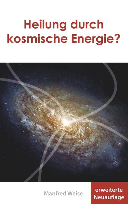 180824 Heilung durch kosmische Energie Auflage 2018 Umschlag - Heilung durch kosmische Energie? 3. erweiterte Auflage