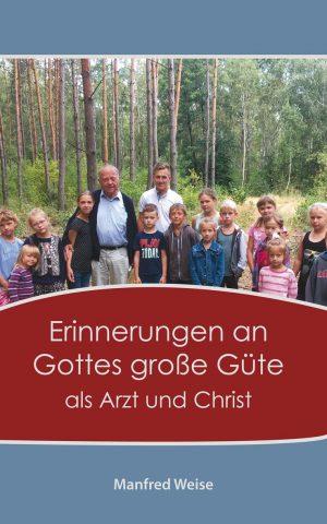 Erinnerungen an Gottes große Güte als Arzt und Christ